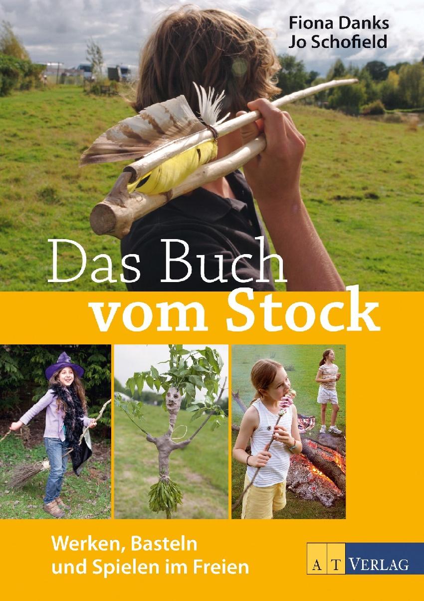 Das Buch vom Stock: Werken, Basteln und Spielen...