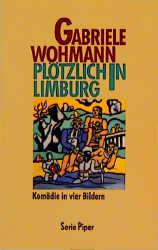 Plötzlich in Limburg: Komödie in vier Bildern - Gabriele Wohmann