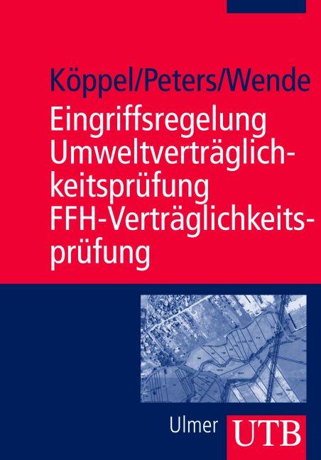 Eingriffsregelung, Umweltverträglichkeitsprüfung, FFH-Verträglichkeitsprüfung (Uni-Taschenbücher M) - Johann Köppel