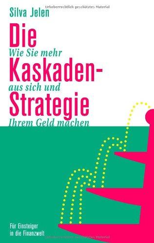 Die Kaskaden-Strategie: Wie Sie mehr aus sich u...