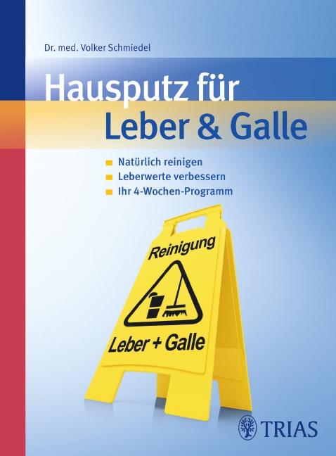 Hausputz für Leber & Galle: Natürlich reinigen, Leberwerte verbessern, Ihr 4-Wochenprogramm - Volker Schmiedel