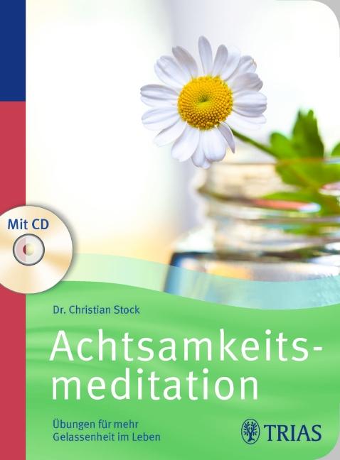 Achtsamkeitsmeditation: Übungen für mehr Gelassenheit im Leben - Christian Stock [mit CD]