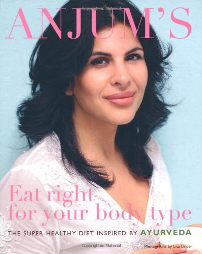 Anjum´s Eat Right for Your Body Type: The Super-healthy Diet - Anjum Anand