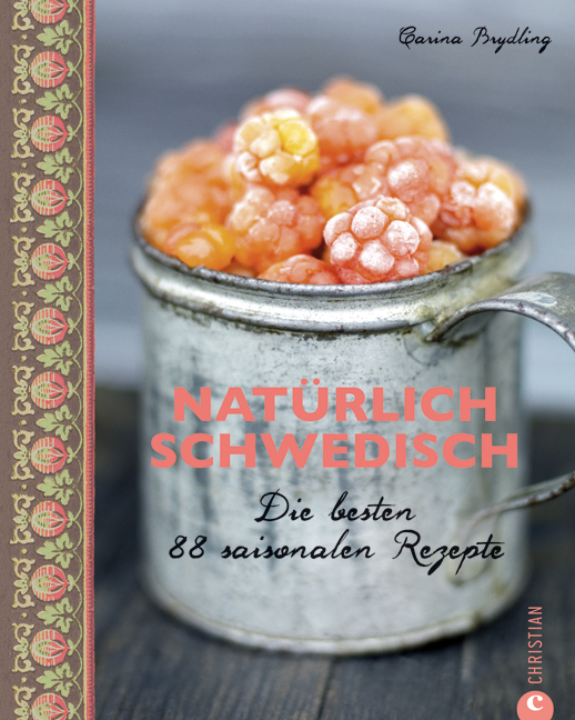 Natürlich Schwedisch: Die besten 88 saisonalen Rezepte - Carina Brydling