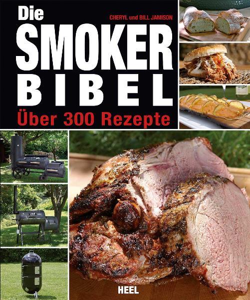 Die Smoker-Bibel: Über 300 Rezepte - Bill Jamison