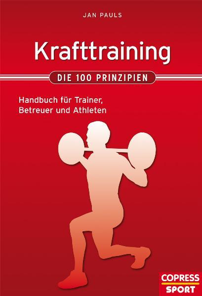 Krafttraining - Die 100 Prinzipien: Handbuch für Trainer, Betreuer und Athleten - Jan Pauls