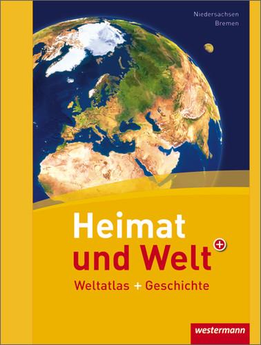 Heimat und Welt Weltatlas. Niedersachsen und Bremen: Weltatlas und Geschichte