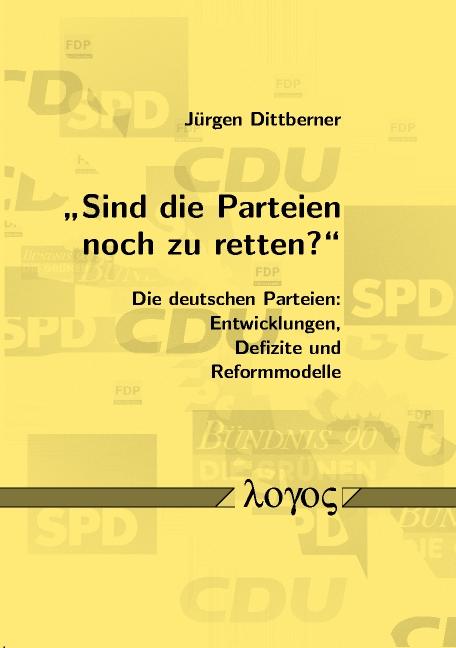Sind die Parteien noch zu retten?: Die deutsche...