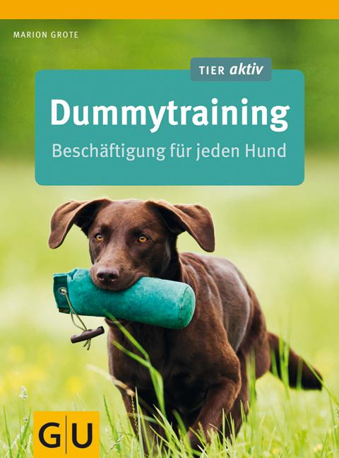Dummytraining: Beschäftigung für jeden Hund (Ti...