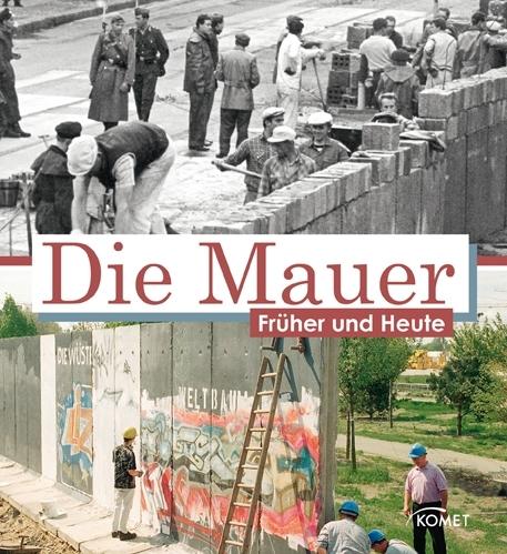 Die Mauer früher und heute - Friedemann Bedürftig