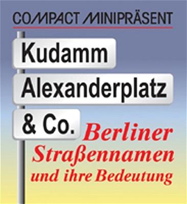 Kudamm, Alexanderplatz & Co.: Berliner Strassen...