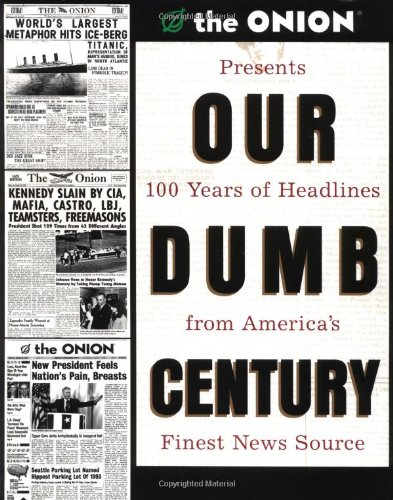 Our Dumb Century: The Onion Presents 100 Years ...