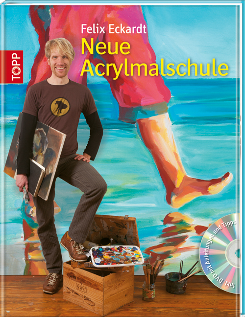 Neue Acrylmalschule - Für Einsteiger und Fortgeschrittene - Felix Eckardt [mit DVD]