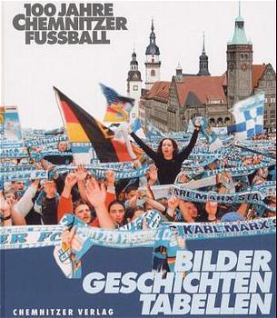 100 Jahre Chemnitzer Fußball: Bilder, Geschicht...