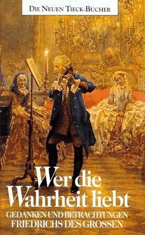Wer die Wahrheit liebt - König von Preuß Friedrich II.