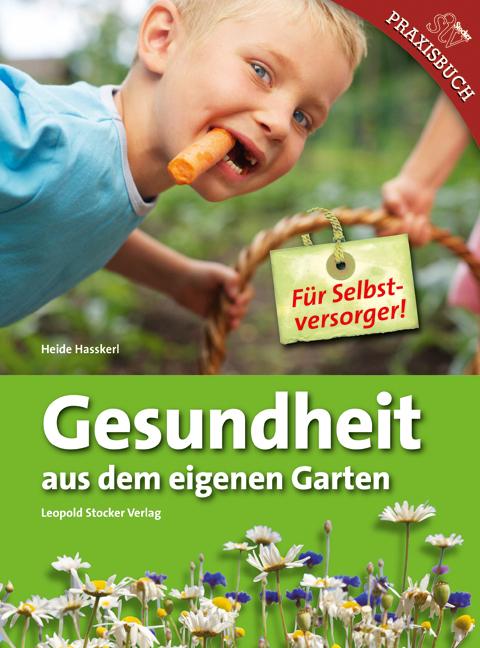 Gesundheit aus eigenem Garten: Für Selbstversor...