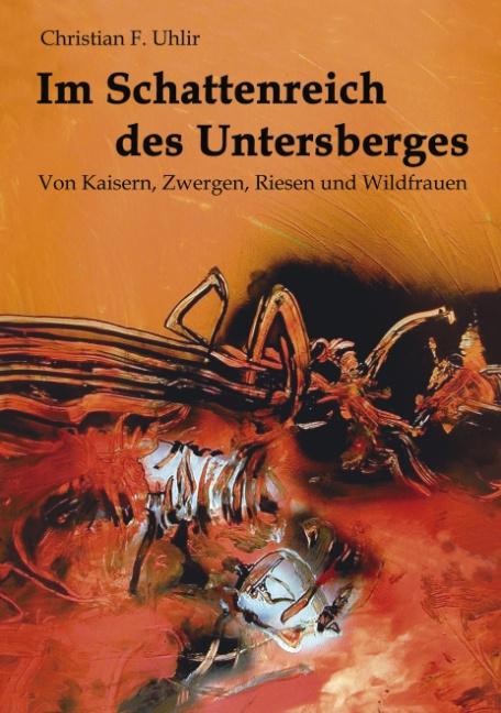 Im Schattenreich des Untersberges: Von Kaisern, Zwergen, Riesen und Wildfrauen - Christian F. Uhlir