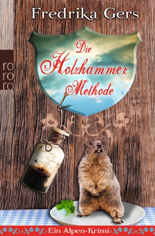 Die Holzhammer-Methode: Ein Alpen-Krimi - Fredrika Gers