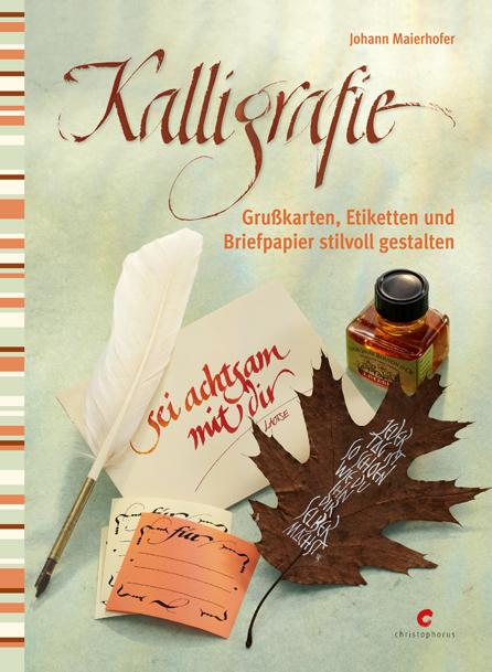 Kalligrafie: Grußkarten, Etiketten und Briefpapier stilvoll gestalten - Johann Maierhofer