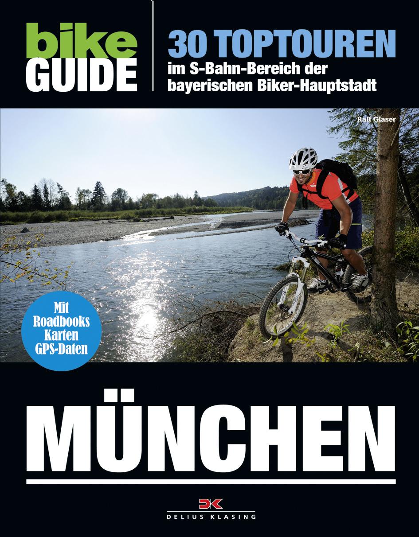 BIKE Guide München: 30 Toptouren im S-Bahn-Bere...