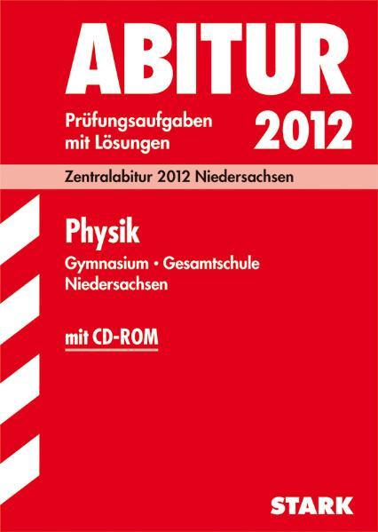 Abitur 2011 Niedersachsen: Physik für Gymnasium und Gesamtschule - Prüfungsaufgaben mit Lösungen [Inkl. CD-Rom, 4. Auflage 2010]
