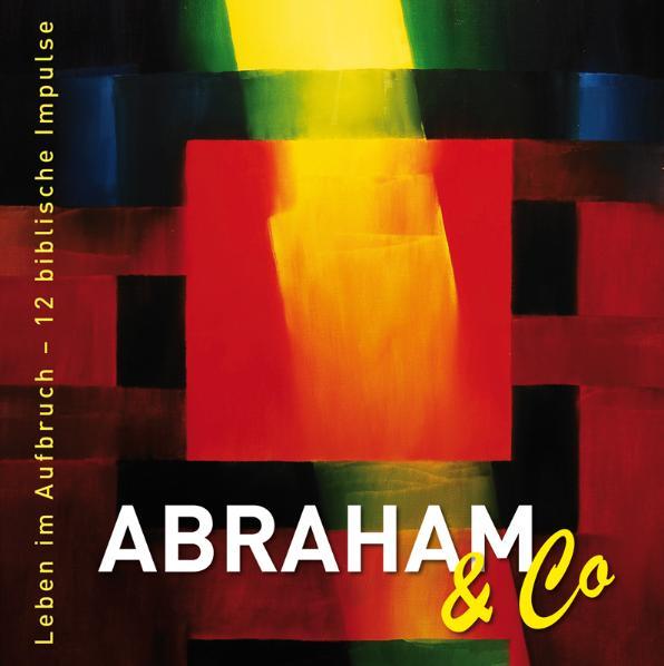 Abraham & Co: Leben im Aufbruch - 12 biblische ...