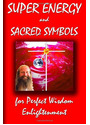 Super Energy and Sacred Symbols - for Perfect Wisdom Enlightenment