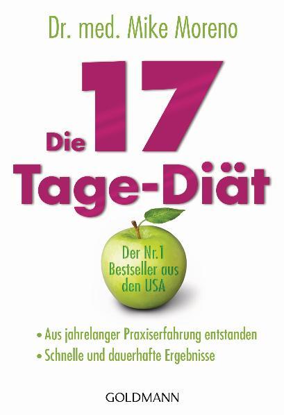 Die 17-Tage-Diät: Aus jahrelanger Praxiserfahrung entstanden - Schnelle und dauerhafte Ergebnisse - Dr. med. Mike Moreno