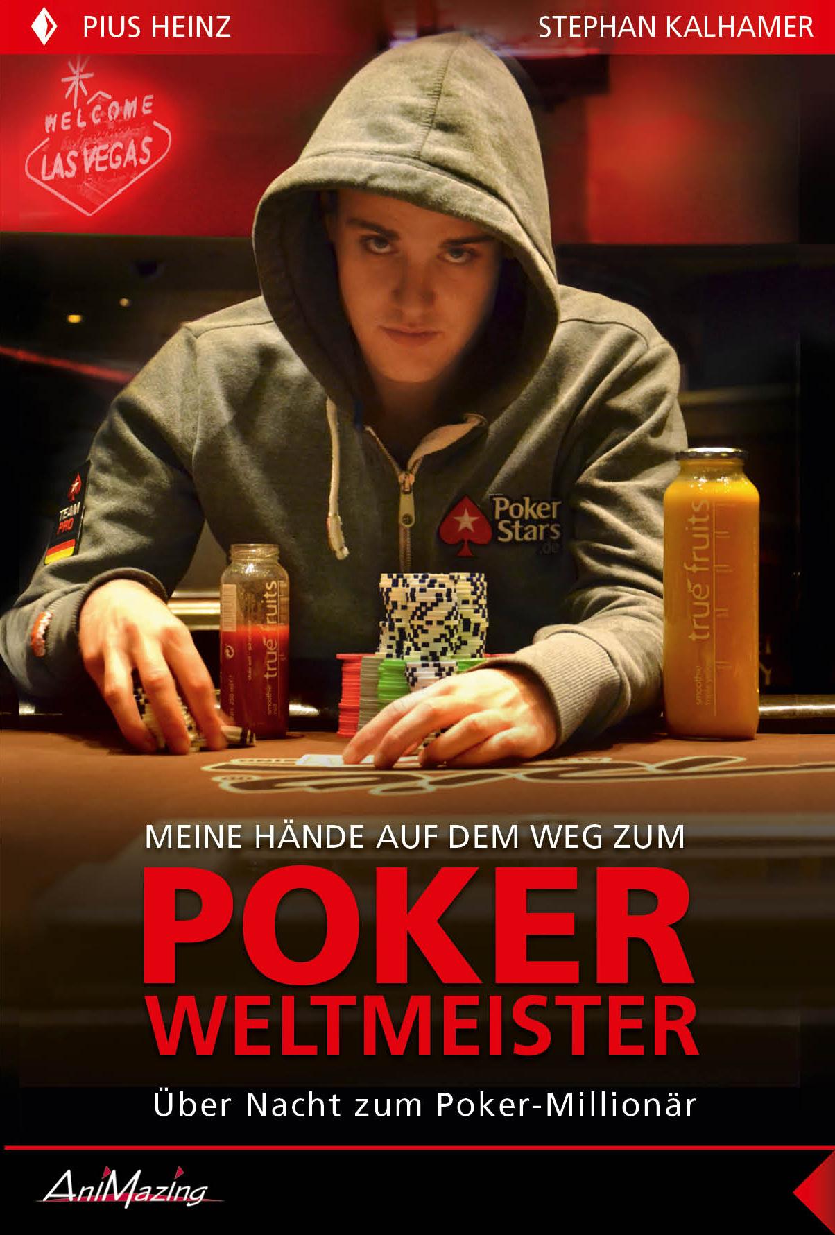 Pius Heinz: Meine Hände auf dem Weg zum Poker Weltmeister: Über Nacht zum Poker-Millionär - Pius Heinz