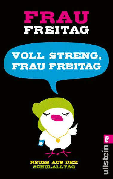 Voll streng, Frau Freitag!: Neues aus dem Schulalltag - Frau Freitag