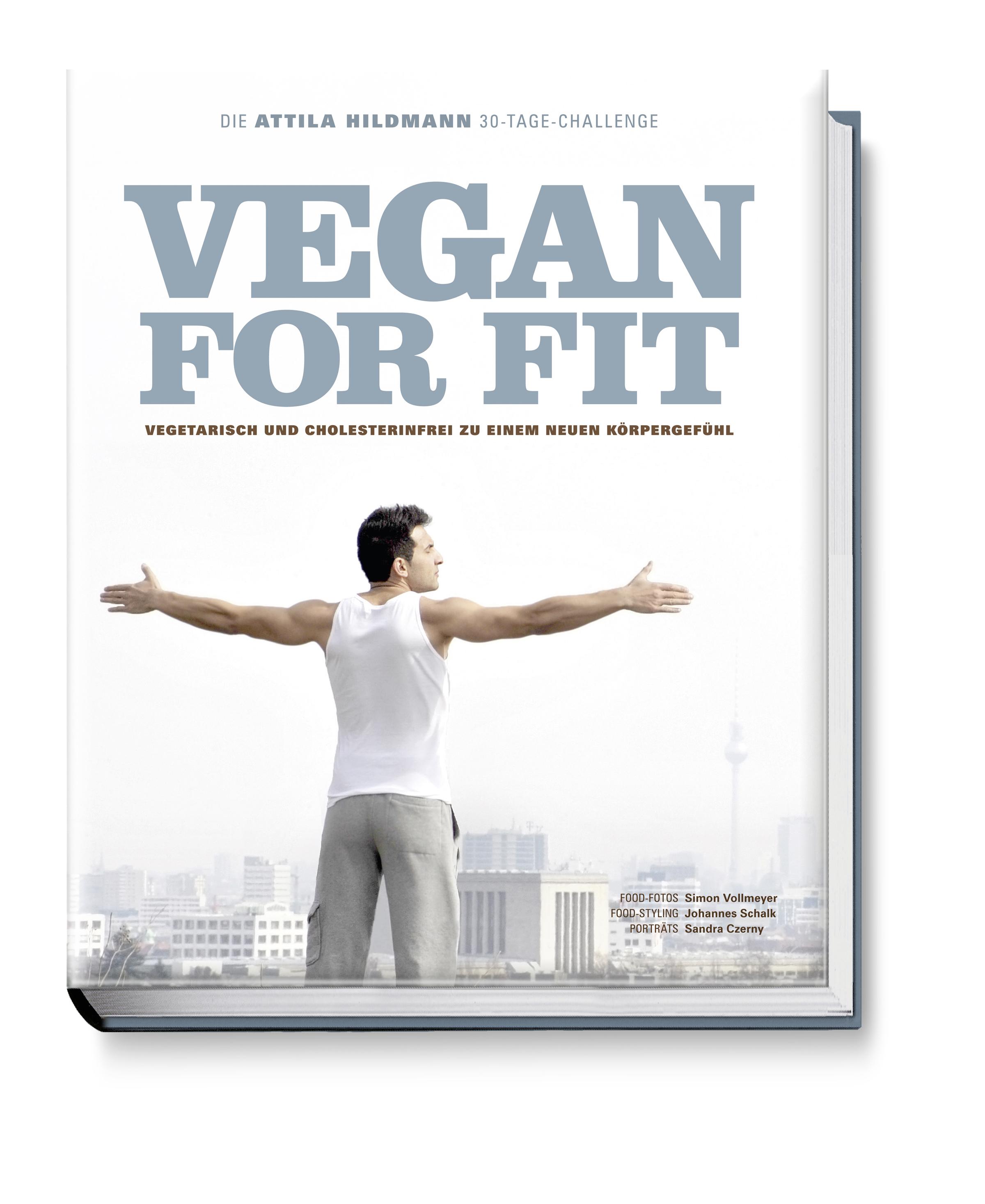 Vegan for Fit: Attila Hildmanns 30-Tage-Challenge - Attila Hildmann [Gebundene Ausgabe]