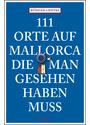 111 Orte auf Mallorca die man gesehen haben muss - Rüdiger Liedtke [Taschenbuch]