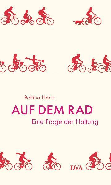 Auf dem Rad: Eine Frage der Haltung - Bettina Hartz