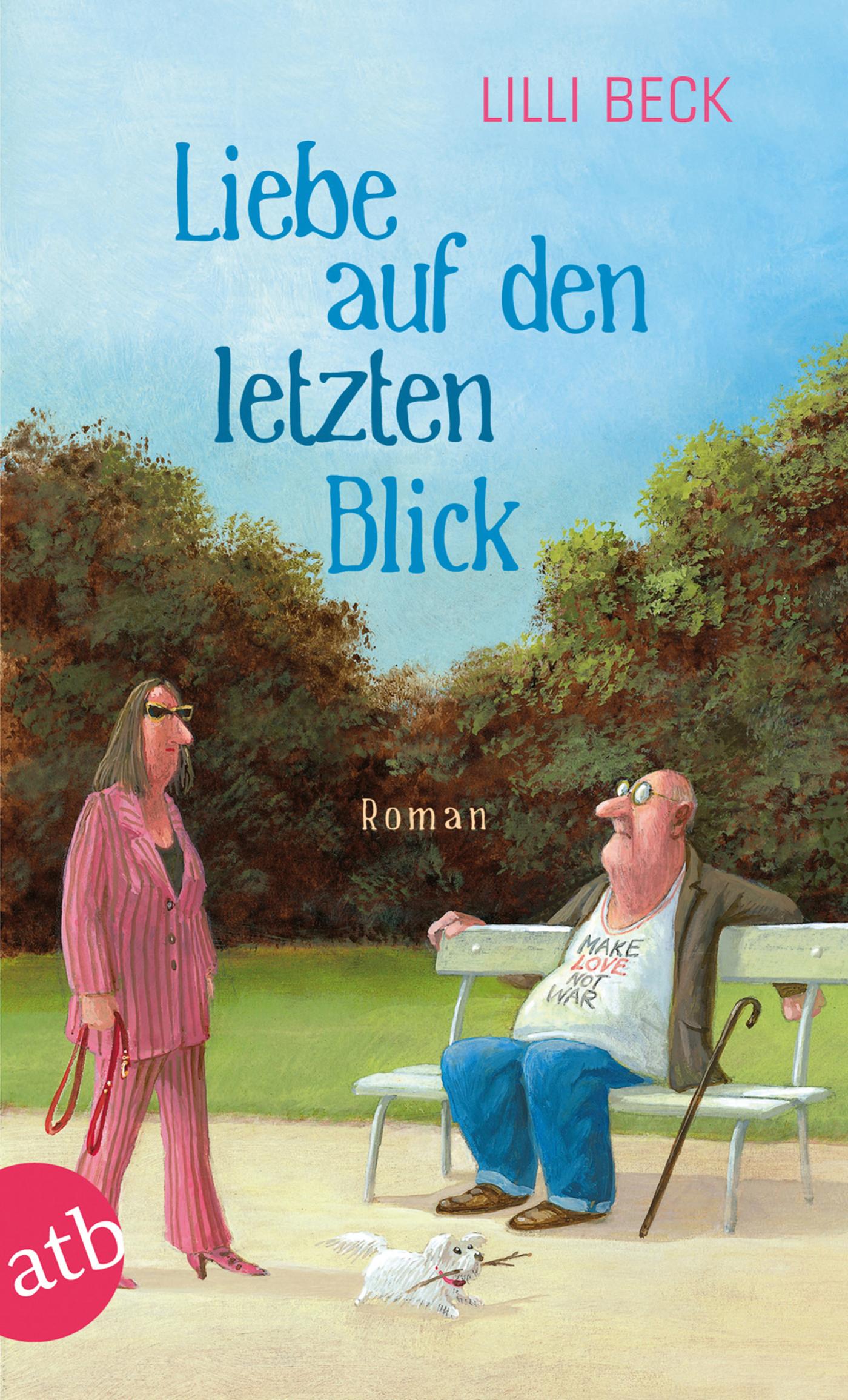 Liebe auf den letzten Blick: Roman - Lilli Beck