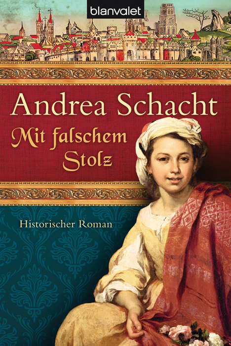 Mit falschem Stolz: Historischer Roman - Andrea Schacht