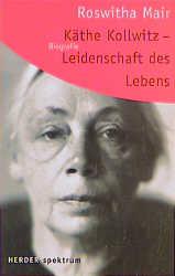 Käthe Kollwitz : Leidenschaft des Lebens (Herder spektrum)