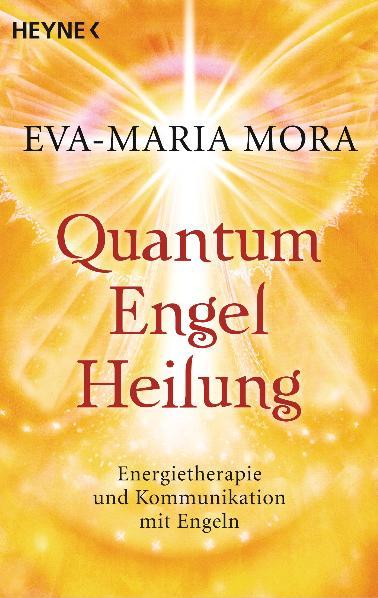 Quantum-Engel-Heilung: Energietherapie und Kommunikation mit Engeln - Eva-Maria Mora