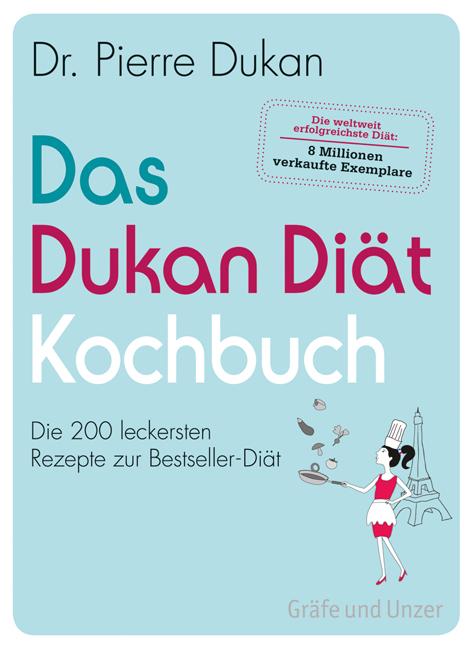 Das Dukan Diät Kochbuch: Die 200 leckersten Rezepte zur Bestseller-Diät - Pierre Dukan