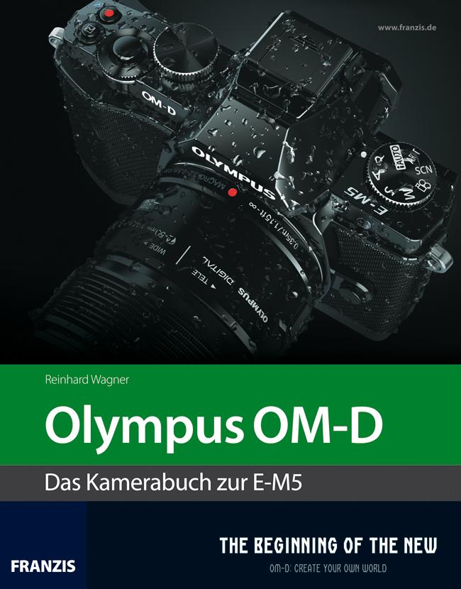 Olympus OM-D: Das Kamerabuch zur E-M5 - Reinhard Wagner