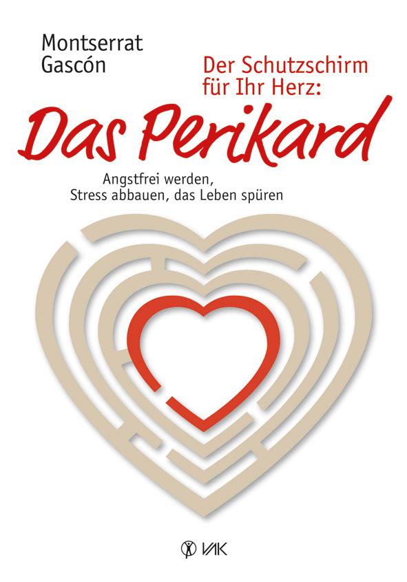 Der Schutzschirm für Ihr Herz: Das Perikard: Angstfrei werden, Stress abbauen, das Leben spüren - Montserrat Gascón