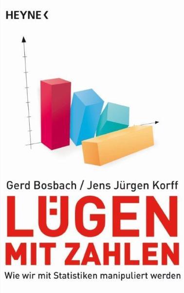 Lügen mit Zahlen: Wie wir mit Statistiken manipuliert werden - Gerd Bosbach