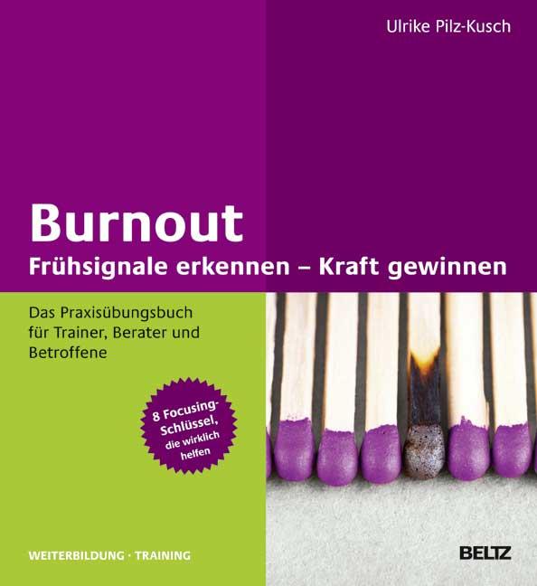 Burnout: Frühsignale erkennen - Kraft gewinnen: Das Praxisübungsbuch für Trainer, Berater und Betroffene 8 Focusing-Schl