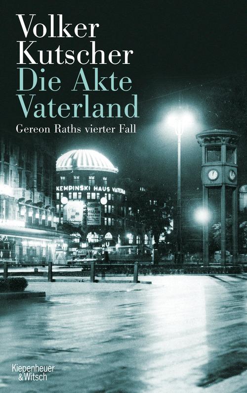 Die Akte Vaterland: Gereon Raths vierter Fall - Volker Kutscher [Gebundene Ausgabe]