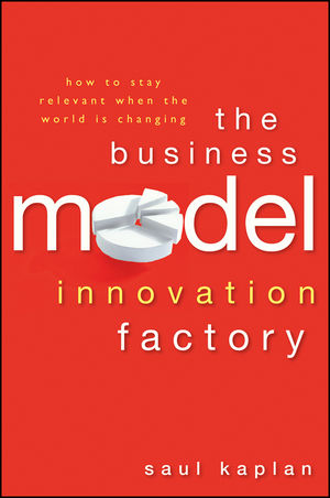 The Business Model Innovation Factory: How to Stay Relevant When The World is Changing - Saul Kaplan