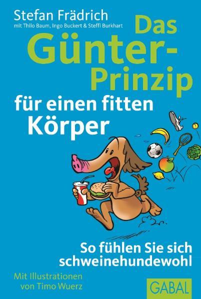 Das Günter-Prinzip für einen fitten Körper: So fühlen Sie sich schweinehundewohl - Stefan Frädrich