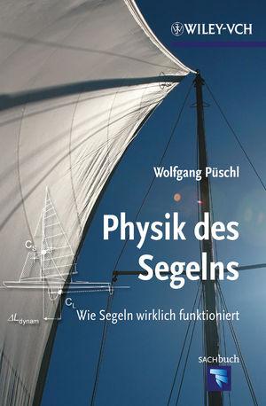 Physik des Segelns: Wie Segeln wirklich funktioniert - Wolfgang Püschl