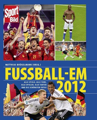 Sport Bild: Fussball-EM 2012 - Alle Spiele, all...