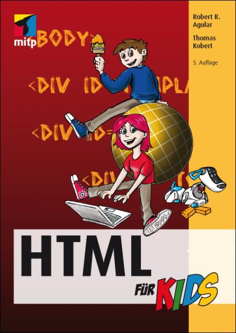 HTML für Kids (mitp für Kids) - Robert R. Agular