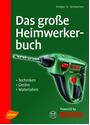 Das große Heimwerkerbuch: Geräte, Techniken, Materialien - Holger Schweizer