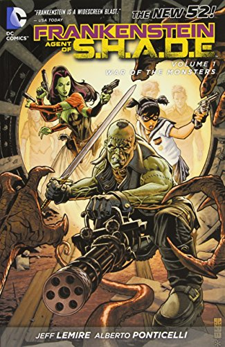The New 52: Frankenstein, Agent of S.H.A.D.E.: Vol. 1 - War of the Monsters - Jeff Lemire [Softcover]